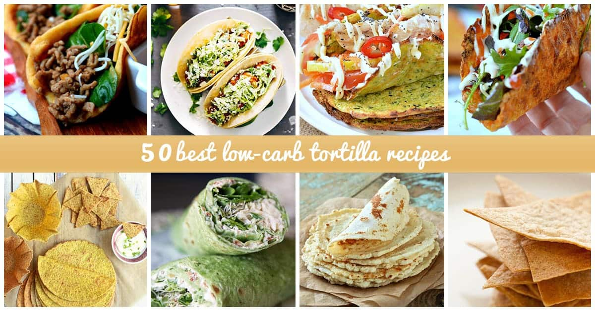 50 Amazing Low Carb Tortilla Recipes You Must Try Today